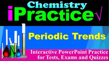 Periodic Trends: iPractice (Interactive PPT Worksheet for Test & Quiz Prep)