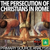 Persecution of Christians in Rome Primary Source Activity(Roman Empire)