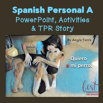 Spanish Personal A PowerPoint, Activities and TPR Story