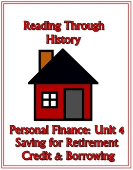 Personal Finance IV: Saving For Retirement, Credit, and Borrowing Money