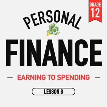 Personal Finance - Lesson 8 - Earning to spending - Activities and PPT