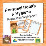 Personal Health & Hygiene Paperless Webquest - Digital Google Lesson