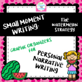 Personal Narrative Small Moment Writing: The Watermelon Strategy