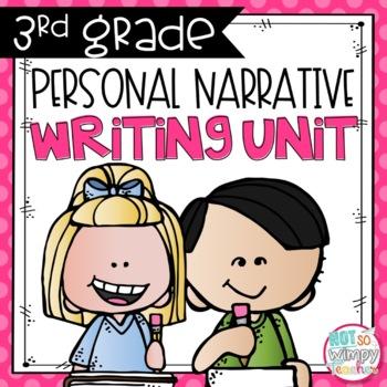 Personal Narrative Writing Unit THIRD & FOURTH GRADE