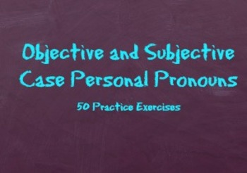 Personal Pronouns Subjective and Objective Case: 50 Practice Exercises
