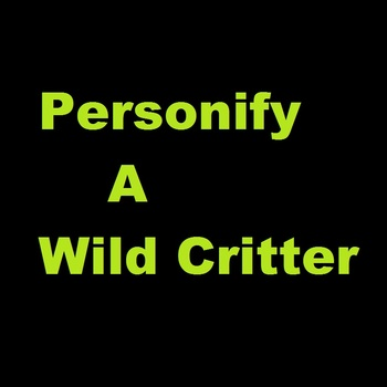 Personify A Wild Critter: A Reasearch/Creative Writing Exercise with an example