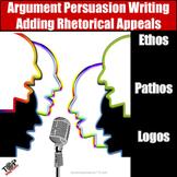 Persuasive & Argument Writing Adding Ethos Pathos Logos Rhetorical Appeals