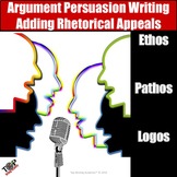Persuasive & Argument Writing Adding Ethos Pathos Logos Rhetorical Appeals
