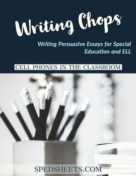 Persuasive Writing for Special Ed - Writing Chops: The Cell Phone Debate