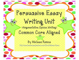 Persuasive Essay Writing Unit (Argumentative/Opinion/Common Core Aligned)