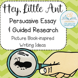Persuasive Essay and Guided Research using HEY, LITTLE ANT