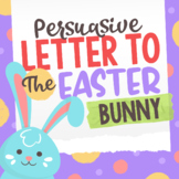 Persuasive Letter to the Easter Bunny - Holiday Writing Activity