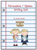 Persuasive / Opinion Writing Unit (Designed for Common Core)