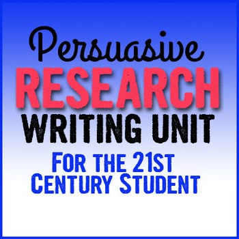 Persuasive Research Writing Unit