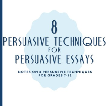 Persuasive Techniques Notes for Persuasive Essays