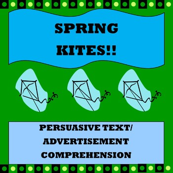 "Persuasive Text/ Advertisement Comprehension ""Spring Kites"""