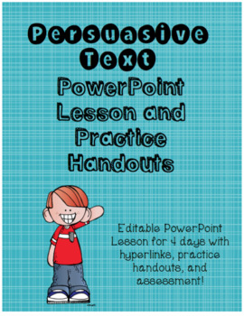 Persuasive Text-PowerPoint Lesson, Practice Handouts, and Assessment