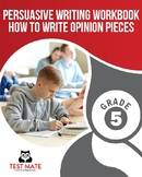 Persuasive Writing: A Complete Course in Writing Opinion Pieces, Grade 5