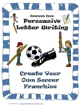 Persuasive Writing: Create Own Soccer Franchise (Aligned to CCSS)