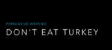 Persuasive Writing- Don't Eat Turkey!