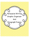 Persuasive Writing Graphic Organizer and Paragraph Frames