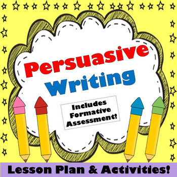 Persuasive Writing! Lesson Plan with Activities and Assessment!