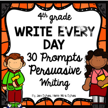 Write Every Day! Persuasive Writing Prompts 4th Grade
