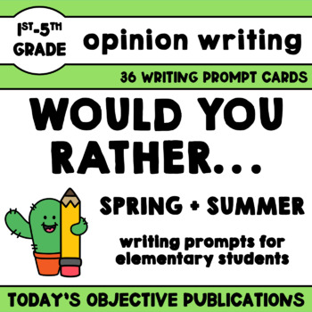 Persuasive Writing Prompts Would You Rather (Spring Summer Edition)