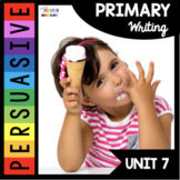 Persuasive Writing Unit - Kindergarten and First Grade Writer's Workshop