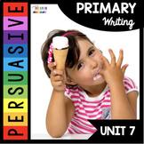 Persuasive Writing Unit - Kindergarten First Grade Writer's Workshop