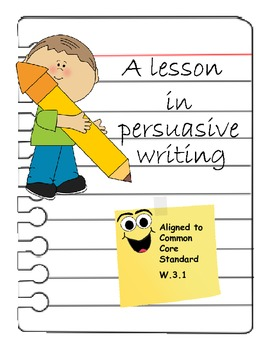 Persuasive Writing Unit Third Grade Common Core
