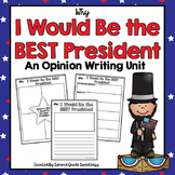 Persuasive Writing Unit: Why I Would Be The Best President