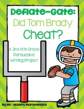 Persuasive/Opinion Writing Project: Tom Brady Deflate-Gate Scandal (Grades 3-6)