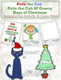 Pete the Cat: 12 Groovy Days of Christmas Sequencing Activity & Class Book