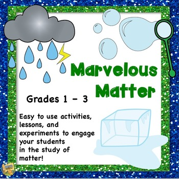 Stages of Matter Unit - Marvelous Matter - Grades 1-3 Solids, Liquids, and Gases