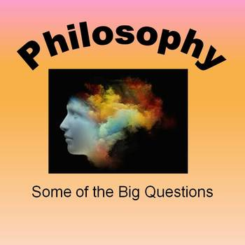 Philosophy - Some of the Big Questions
