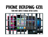 Phone Holding Cell (End of Class Edition)