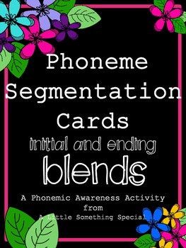 Phonemic Awareness, Beginning AND Ending Blends, Phoneme Segmentation