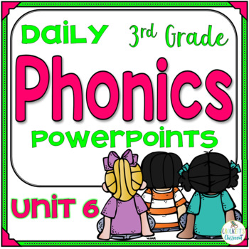 Phonics Daily PowerPoint for Third Grade,  Unit 6