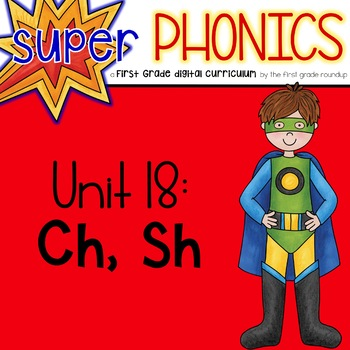 Phonics First Grade Digital Curriculum Unit 18 on CH and SH