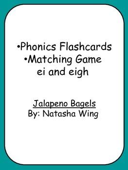 Phonics Flashcards •Matching Game ei and eigh Jalapeno Bagels By: Natasha Wing