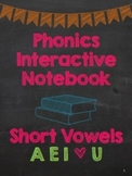 Phonics Interactive Notebook: Short Vowels AEIOU