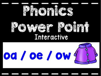 Phonics Interactive Power Point: ow, oa, oe