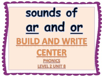 "Phonics Level 2 unit 8: Sounds of ""ar"" and ""or""  Build and Write Center"