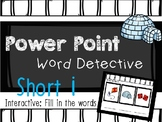 Phonics: Mystery Word, Word Detective Interactive Power Point: SHORT I