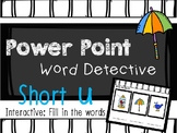 Phonics Mystery Word, Word Detective Interactive Power Point:  SHORT U