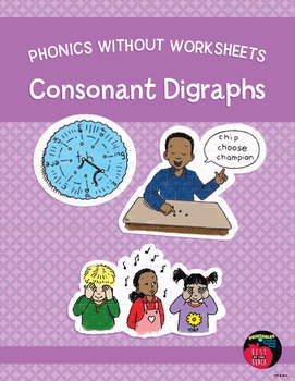 Phonics Without Worksheets: Consonant Digraphs