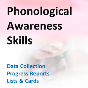 19 Phonological Awareness Skills: Data Collection, Progress Reports, Lists/Cards