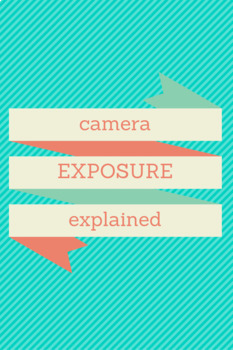 Photography & Camera Exposure Explained Lesson, Lab & Discussion