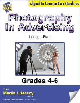 Photography in Advertising Lesson Plan Grades 4-6 - Aligned to Common Core